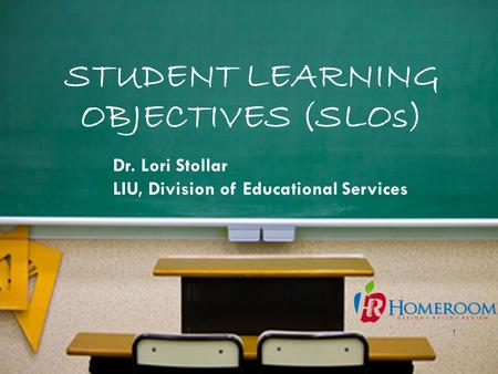 STUDENT LEARNING OBJECTIVES (SLOs) 1 Dr. Lori Stollar LIU, Division of Educational Services.