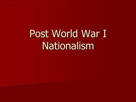 Post World War I Nationalism. Post World War I Nationalism Japan China Germany India Italy Soviet Union.