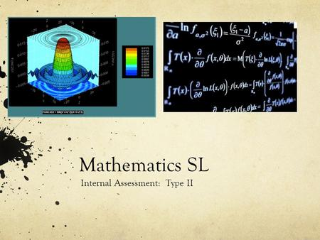 Mathematics SL Internal Assessment: Type II. Portfolio Type I: Investigation (done last year) Type II: Modeling.