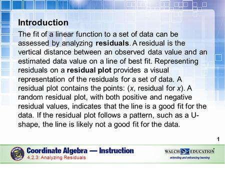Introduction The fit of a linear function to a set of data can be assessed by analyzing residuals. A residual is the vertical distance between an observed.