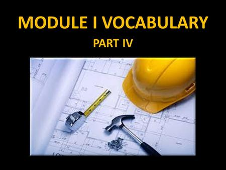 MODULE I VOCABULARY PART IV.