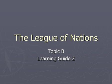 The League of Nations Topic B Learning Guide 2. Q1. Give the rationale for the establishment of the League of Nations Collective Security The underlying.