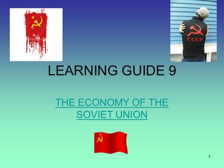 1 LEARNING GUIDE 9 THE ECONOMY OF THE SOVIET UNION.
