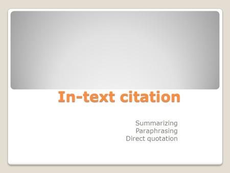 In-text citation Summarizing Paraphrasing Direct quotation.