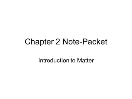 Chapter 2 Note-Packet Introduction to Matter. Section 1.