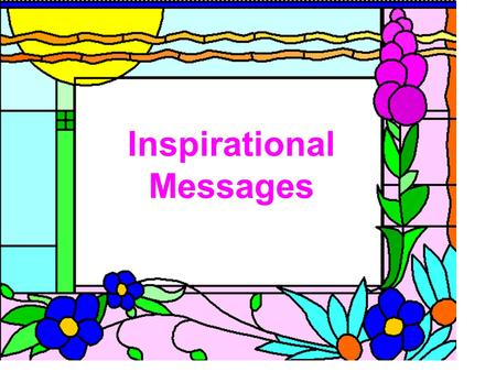 Inspirational Messages. Words have the power to motivate and inspire. Wars have started and ended because of a carefully or hastily selected group of.