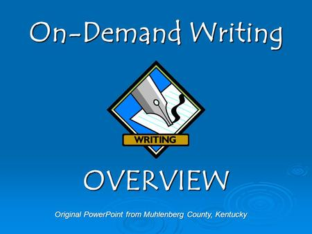 Original PowerPoint from Muhlenberg County, Kentucky On-Demand Writing OVERVIEW.