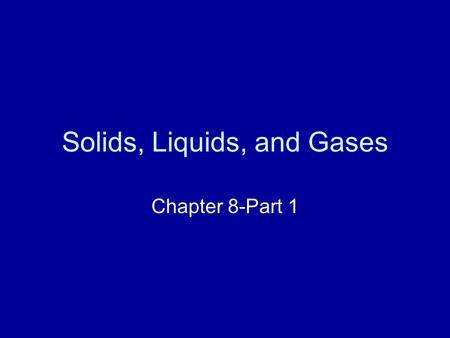 Solids, Liquids, and Gases Chapter 8-Part 1. Matter and Temperature States of matter Dependent on temperature Solid Liquid Gas Plasma.