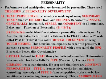PERSONALITY Performance and participation are determined by personality. There are 3 THEORIES of PERSONALITY DEVELOPMENT. 1)TRAIT PERSPECTIVE: Personality.