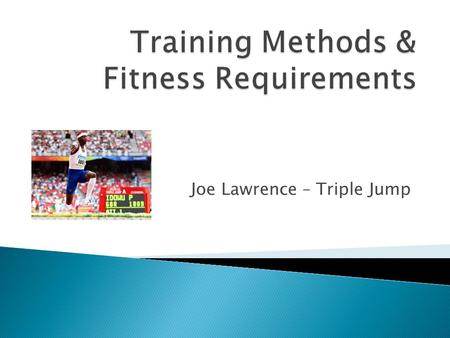 Joe Lawrence – Triple Jump. explain components of fitness triple jumper  To be able to explain the importance of different components of fitness for.