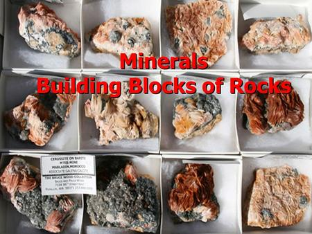 Minerals Building Blocks of Rocks Minerals Building Blocks of Rocks.