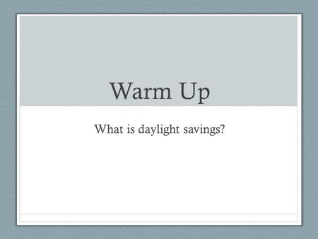 Warm Up What is daylight savings?. Weather Do I have a volunteer?
