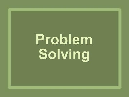 Problem Solving. 1.Understand the problem. 2.Devise a plan to solve the problem. 3.Carry out the plan. 4.Look back. The Steps.
