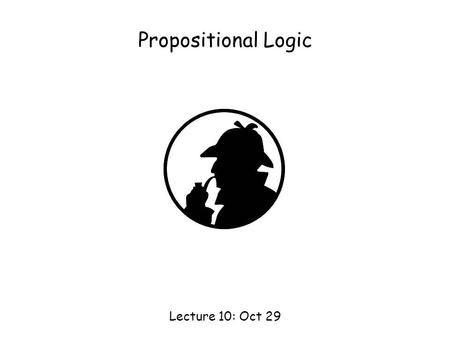 Propositional Logic Lecture 10: Oct 29.