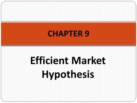 Efficient Market Hypothesis CHAPTER 9. What are we going to learn in this chaper?