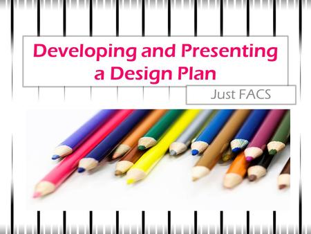 Developing and Presenting a Design Plan Just FACS.