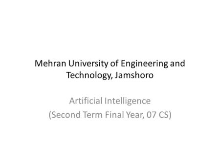 Mehran University of Engineering and Technology, Jamshoro Artificial Intelligence (Second Term Final Year, 07 CS)