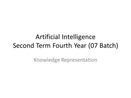 Artificial Intelligence Second Term Fourth Year (07 Batch) Knowledge Representation.