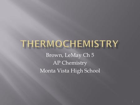 1 Brown, LeMay Ch 5 AP Chemistry Monta Vista High School.