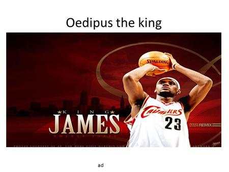 Oedipus the king ad. Please King James, lift the plague threatening to destroy our city. I'll think about it. Go get me Creon and I'll decide while your.