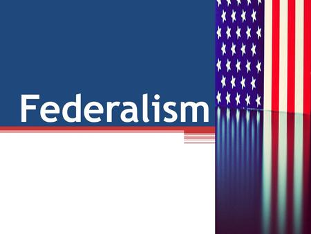 Federalism. Why Federalism? The Framers were dedicated to the concept of limited government. They were convinced…. 1.That governmental power poses a.
