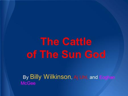 The Cattle of The Sun God By Billy Wilkinson, Aj Uhl, and Eoghan McGee.