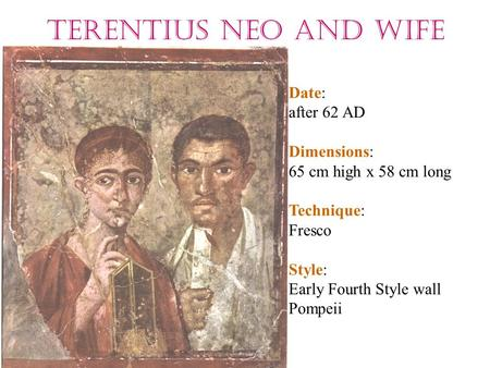 Terentius Neo and wife Date: after 62 AD Dimensions: 65 cm high x 58 cm long Technique: Fresco Style: Early Fourth Style wall Pompeii.