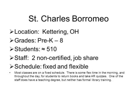 St. Charles Borromeo  Location: Kettering, OH  Grades: Pre-K – 8  Students: ≈ 510  Staff: 2 non-certified, job share  Schedule: fixed and flexible.