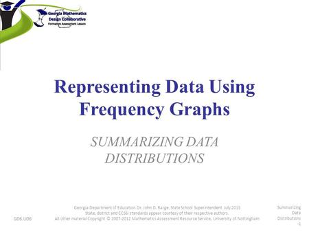 Representing Data Using Frequency Graphs SUMMARIZING DATA DISTRIBUTIONS G06.U06 Georgia Department of Education Dr. John D. Barge, State School Superintendent.