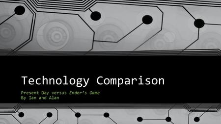 Technology Comparison Present Day versus Ender's Game By Ian and Alan.