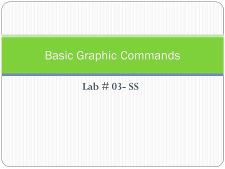 Lab # 03- SS Basic Graphic Commands. Lab Objectives: To understand M-files principle. To plot multiple plots on a single graph. To use different parameters.