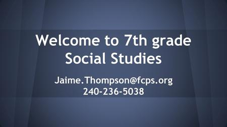 Welcome to 7th grade Social Studies 240-236-5038.