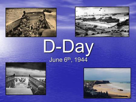 D-Day June 6 th, 1944. What was the situation in 1944? The Russians have defeated the Germans and are advancing in the East The Russians have defeated.