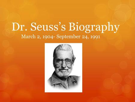 Dr. Seuss's Biography March 2, 1904- September 24, 1991.