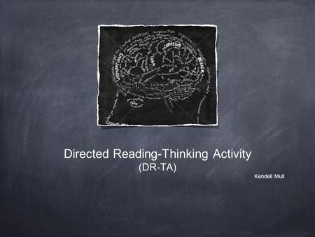 Directed Reading-Thinking Activity (DR-TA) Kendell Mull.