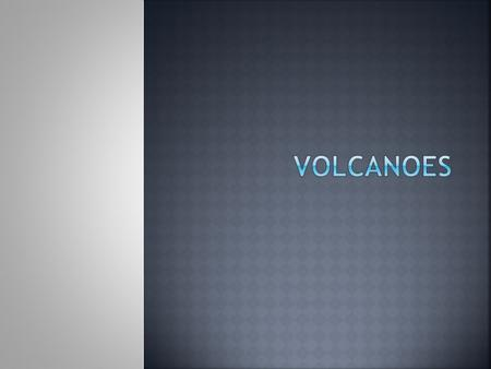  A volcano is an opening in the Earth's crust where lava comes out.