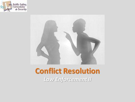 Conflict Resolution Law Enforcement II. Copyright © Texas Education Agency 2012. All rights reserved. Images and other multimedia content used with permission.