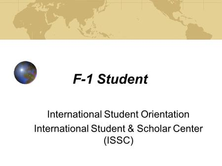 F-1 Student International Student Orientation International Student & Scholar Center (ISSC)