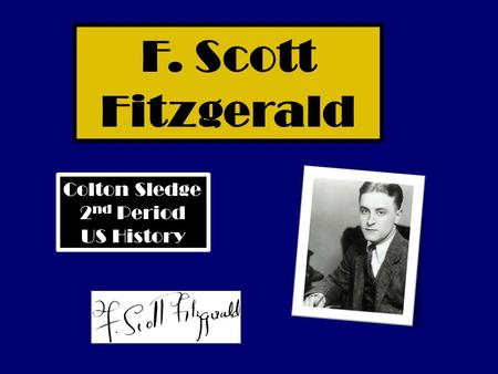 F. Scott Fitzgerald Colton Sledge 2 nd Period US History.