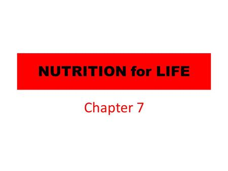 NUTRITION for LIFE Chapter 7.