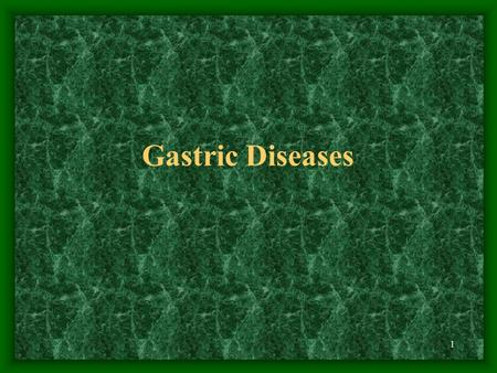 1 Gastric Diseases. 2 Pay attention Gastric Ulcer Carcinoma of stomach.