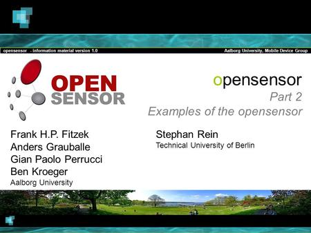 Opensensor - information material version 1.0Aalborg University, Mobile Device Group opensensor Part 2 Examples of the opensensor Frank H.P. Fitzek Anders.