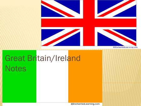 Great Britain/Ireland Notes.  United Kingdom: A country made up of 4 countries  England, Scotland, Wales, Northern Ireland  Great Britain:  The island.