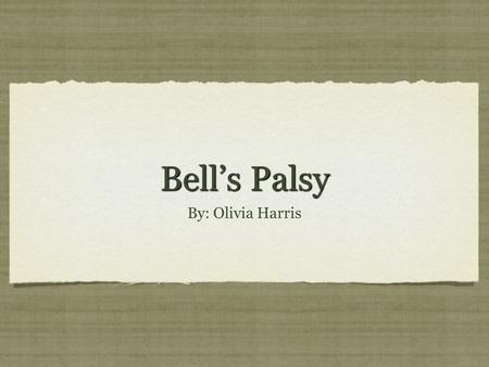 Bell's Palsy By: Olivia Harris. INtroduction A form of facial paralysis that causes dysfunction of the facial cranial nerve and makes it so that you no.