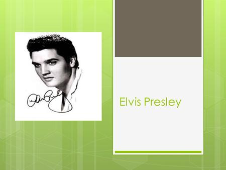 Elvis Presley. Elvis's family did not have a lot of money thus the fraise rags to riches.