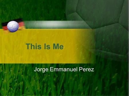 This Is Me Jorge Emmanuel Perez. My Background I was born on April 9 th, 1996 I was born in Tampico, Tamaulipas, Mexico I am one hundred percent Mexican.