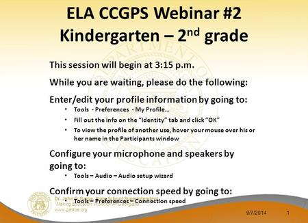 "Dr. John D. Barge, State School Superintendent ""Making Education Work for All Georgians"" www.gadoe.org 9/7/20141 ELA CCGPS Webinar #2 Kindergarten – 2."