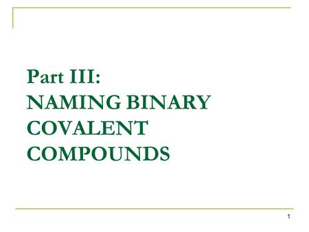 Part III: NAMING BINARY COVALENT COMPOUNDS