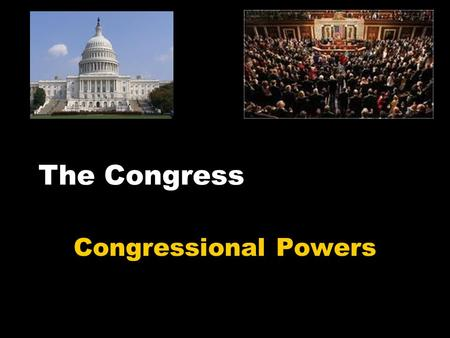 The Congress Congressional Powers. Expressed Powers These are Congressional powers that are specifically stated in the Constitution. Expressed powers.