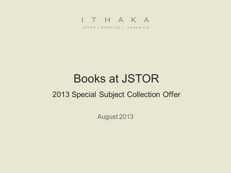 Books at JSTOR 2013 Special Subject Collection Offer August 2013.